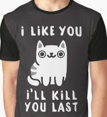I'll Kill You Last Graphic T-Shirt