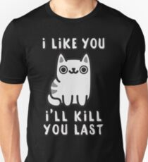 I'll Kill You Last T-Shirt