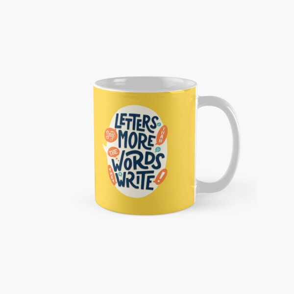 Letters say more than the words they write Classic Mug