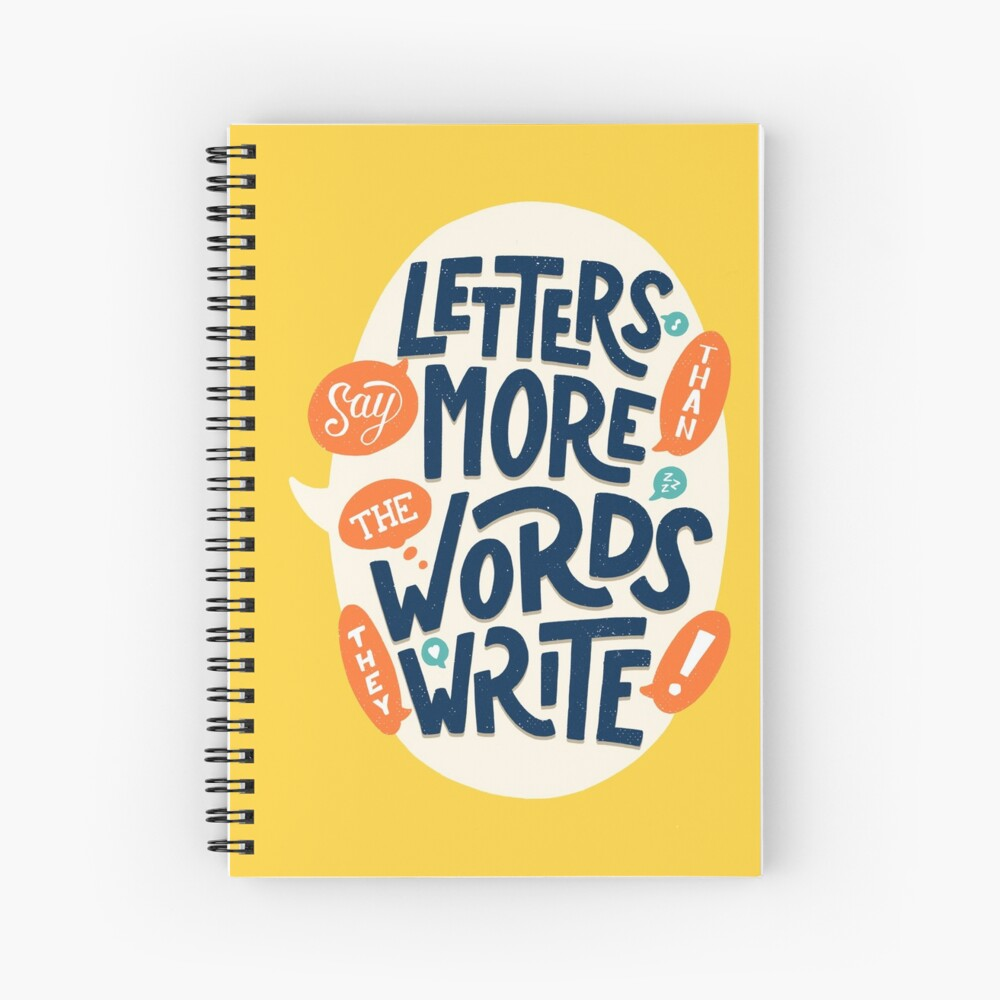 Letters say more than the words they write Spiral Notebook