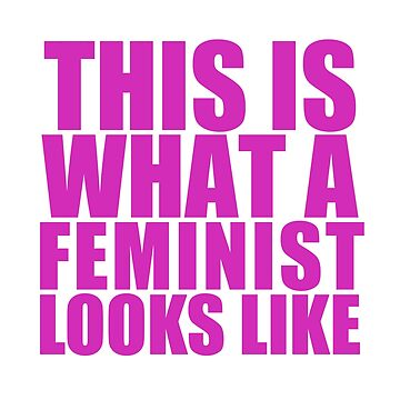 This is what a Feminist looks like by BobbyKilterJoy