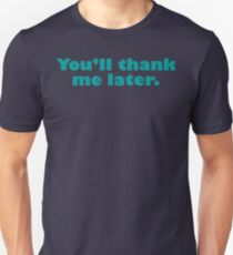 You'll Thank Me Later Unisex T-Shirt