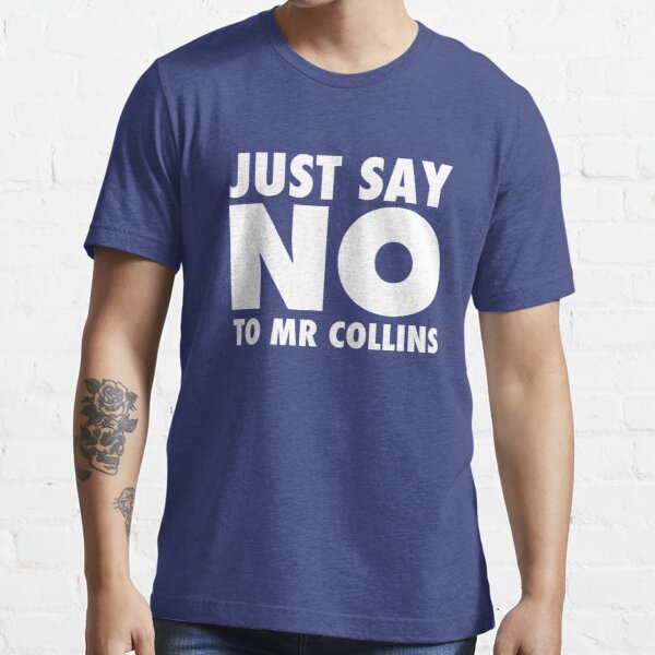 Just Say No To Mr Collins Essential T-Shirt