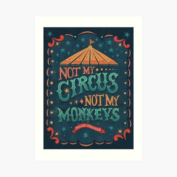 Not My Circus Not My Monkeys Art Print