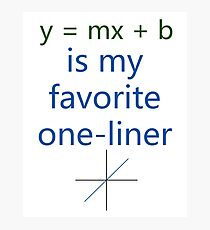 y = mx + b is my favorite one-liner Photographic Print