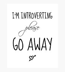 I'm Introverting Please Go Away Photographic Print
