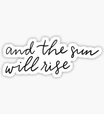 and the sun will rise Sticker