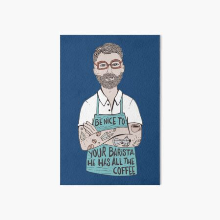 Be Nice To Your Barista Art Board Print