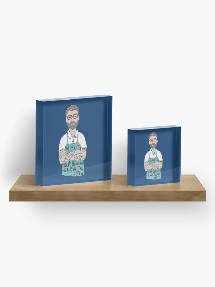 Alternate view of Be Nice To Your Barista Acrylic Block