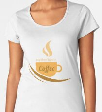 Funny Coffee Lover - My Blood Type Is Coffee  Women's Premium T-Shirt