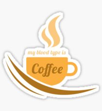 Funny Coffee Lover - My Blood Type Is Coffee  Sticker