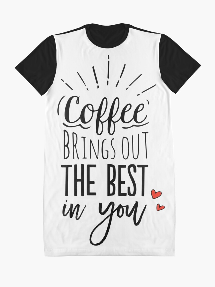 Alternate view of Coffee Brings Out The Best In You Graphic T-Shirt Dress