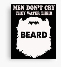 Men don't cry water their Beards, funny costume gift shirts Canvas Print