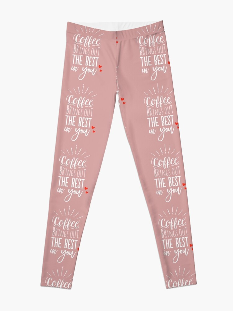 Alternate view of Coffee Brings Out The Best In You - Coffee lover Leggings