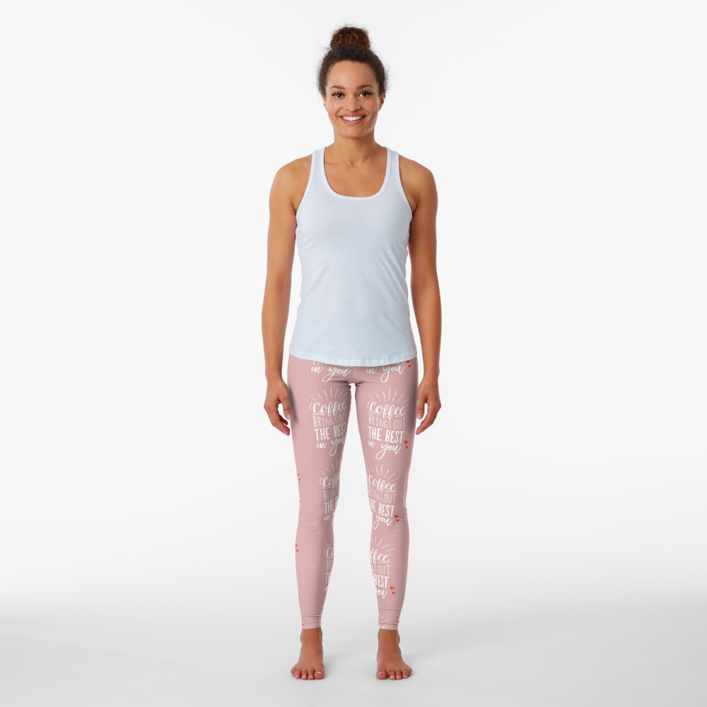 Coffee Brings Out The Best In You - Coffee lover Leggings