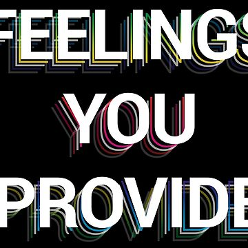 FEELINGS YOU PROVIDE by cdoyne