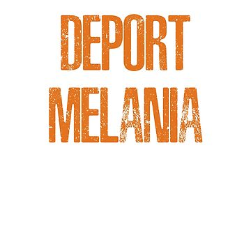 Deport Melania! by cinn