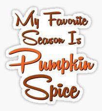 Pumpkin Spice My Favorite Season Is Pumpkin Spice Fall Halloween Sticker