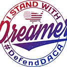 I Stand With Dreamers by EthosWear