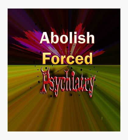 Abolish Forced Psychiatry Photographic Print