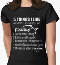 5 things i like almost as much as fishing talking about fishing eating what i caught finding new fishing sports t-shirts T-Shirt