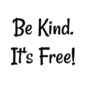 Be Kind. It's Free! (Black & White) by arnia-h