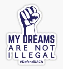 My Dreams Are Not lllegal Defend DACA Sticker