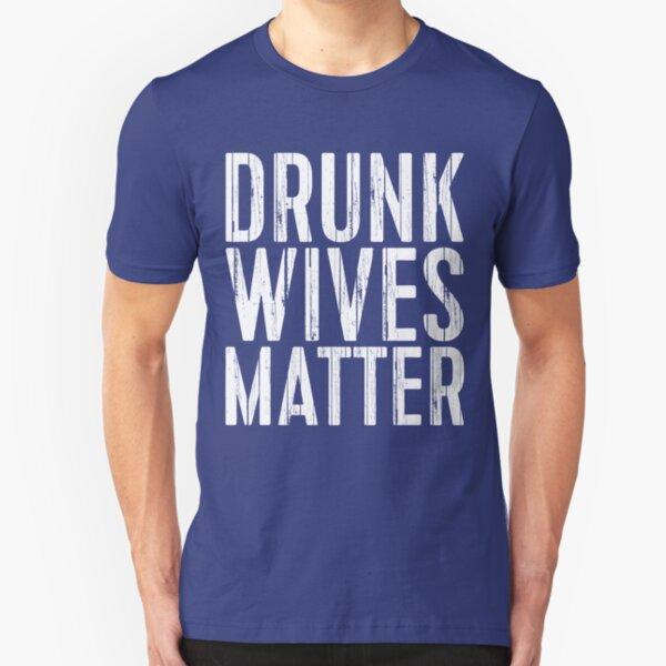 Drunk Wives Matter Slim Fit T-Shirt