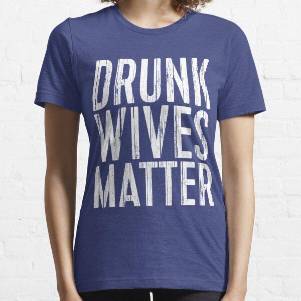 Drunk Wives Matter Essential T-Shirt