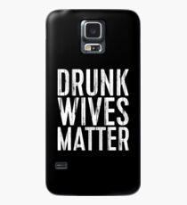 Drunk Wives Matter Hülle & Klebefolie für Samsung Galaxy
