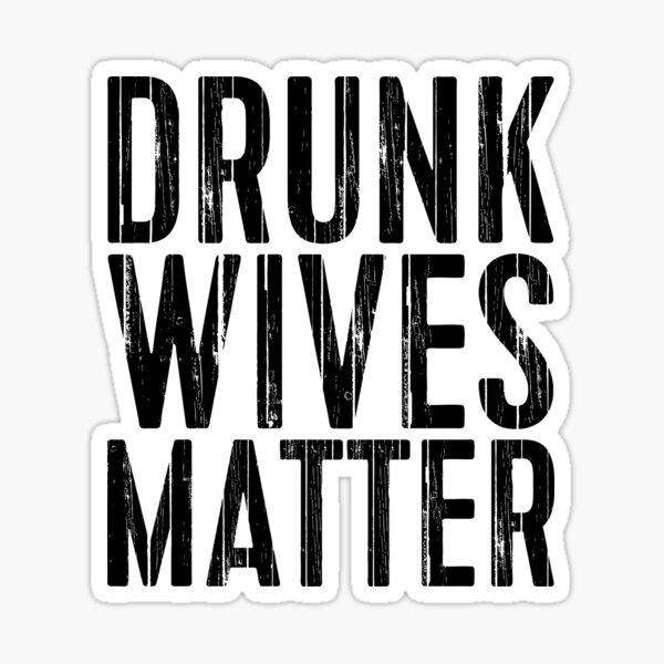 Drunk Wives Matter Sticker