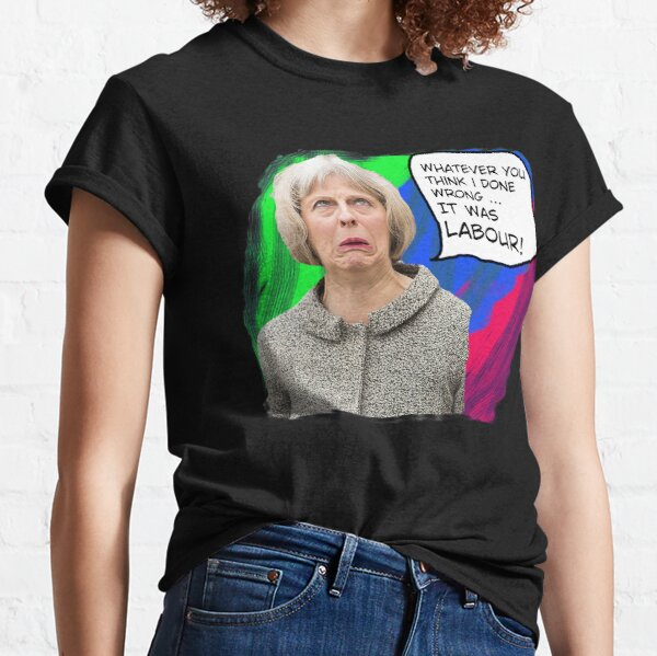 Tory Logic - BLAME LABOUR!  (Theresa the Liar) Classic T-Shirt