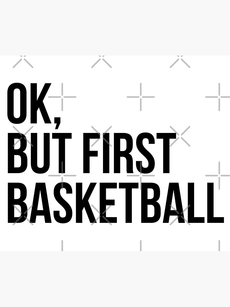 BUT FIRST BASKETBALL by MadEDesigns