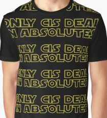 Only cis deal in absolutes Graphic T-Shirt