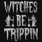 Witches Be Trippin Halloween Costume  by iEric