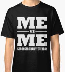 me vs me stronger than yesterday t-shirts Classic T-Shirt