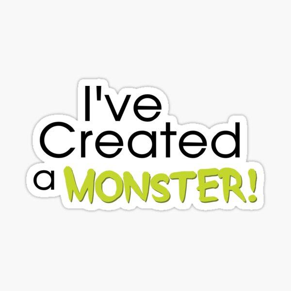 I've Created a Monster - Green Adult v2 Sticker