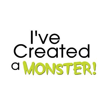 I've Created a Monster - Green Adult v2 by hawklawson