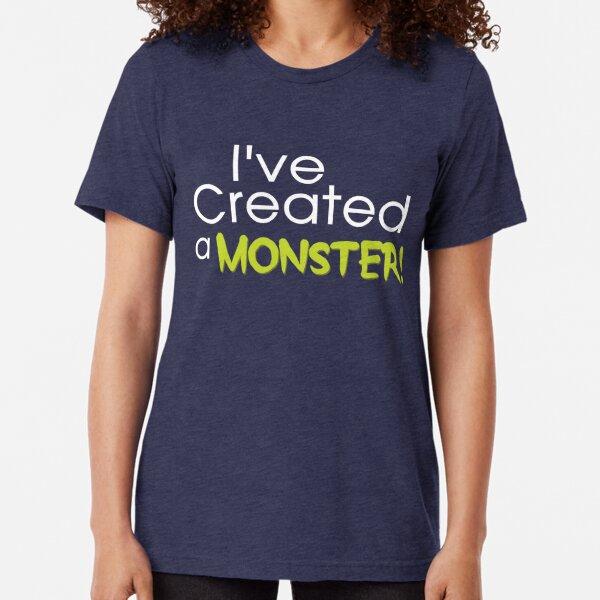 I've Created a Monster - Green Adult v1 Tri-blend T-Shirt