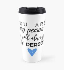 You are my person. You will always be my person. Travel Mug