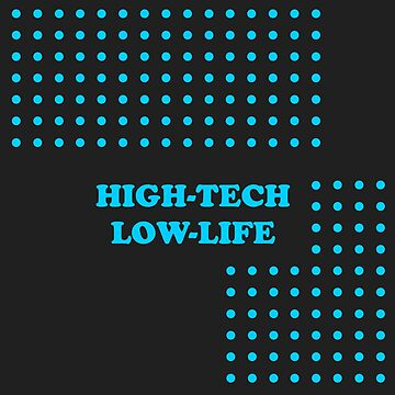 High Tech Low Life by thomasesmith