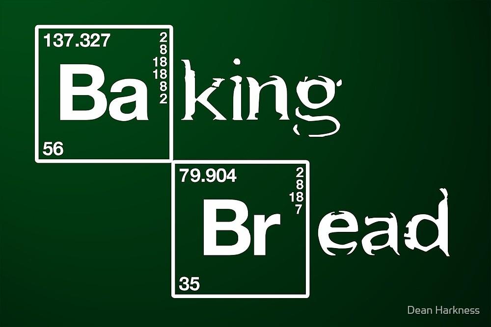 Baking Bread / Breaking Bad by Dean Harkness