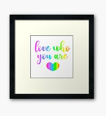 Love Who You Are Rainbow Pride Flag  Framed Print