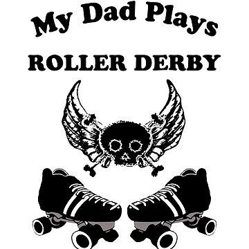 My Dad Plays Roller Derby by blakcirclegirl