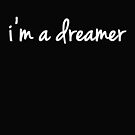 I'm a dreamer by candymoondesign