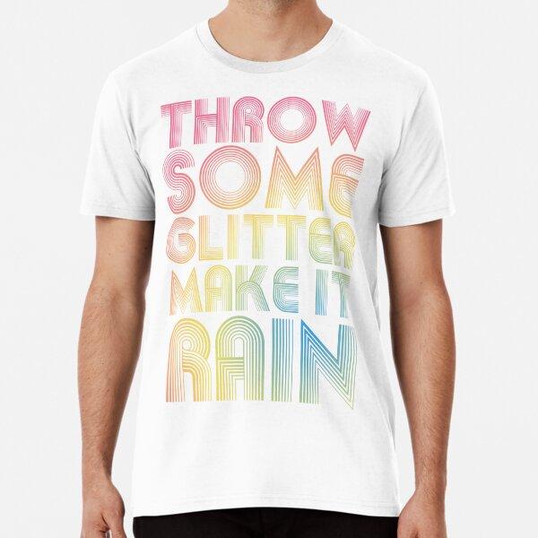 Throw Some Glitter Make It Rain Premium T-Shirt