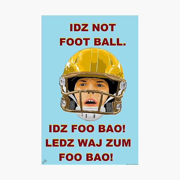 IDZ NOT FOOTBALL. IDZ FOO BAO! Photographic Print