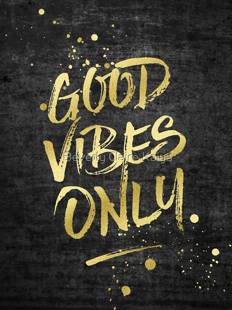 Good Vibes Only Gold Glitter Rough Black Grunge by beverlyclaire