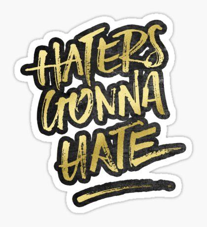 Haters Gonna Hate Gold Glitter Rough Black Grunge Sticker