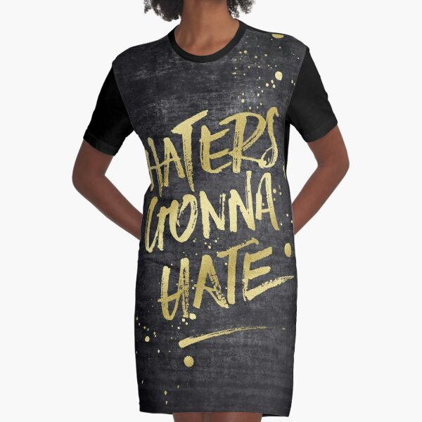 Haters Gonna Hate Gold Glitter Rough Black Grunge Graphic T-Shirt Dress